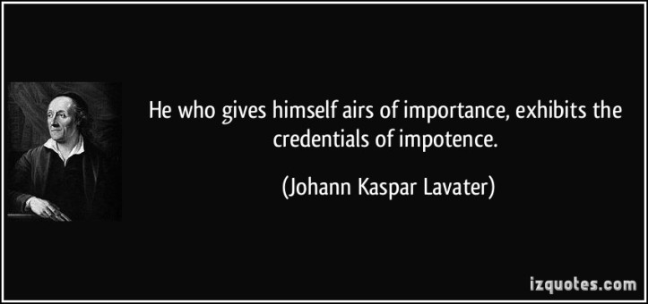 quote-he-who-gives-himself-airs-of-importance-exhibits-the-credentials-of-impotence-johann-kaspar-lavater-387796